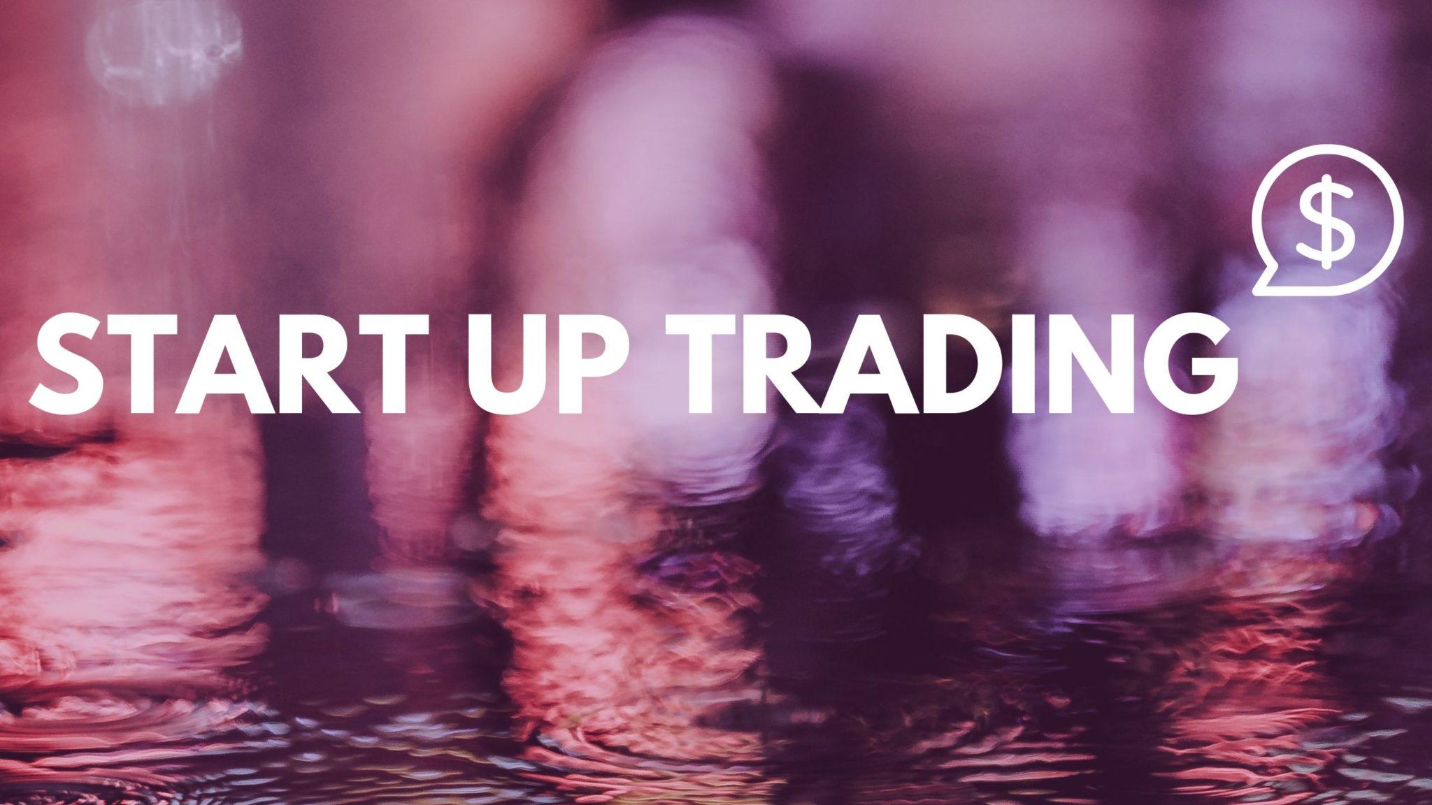 Start up Trading